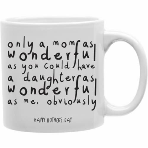 Only A Mom A Daughter As Wonderful As Me 11 oz Ceramic Coffee Mug Perspective: front