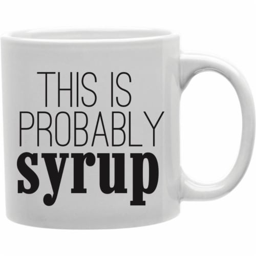 Imaginarium Goods CMG11-IGC-SYRUP Syrup - This Is Probably Syrup Mug Perspective: front