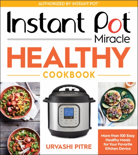 Instant Pot Miracle Healthy Cookbook by Urvashi Pitre Perspective: front