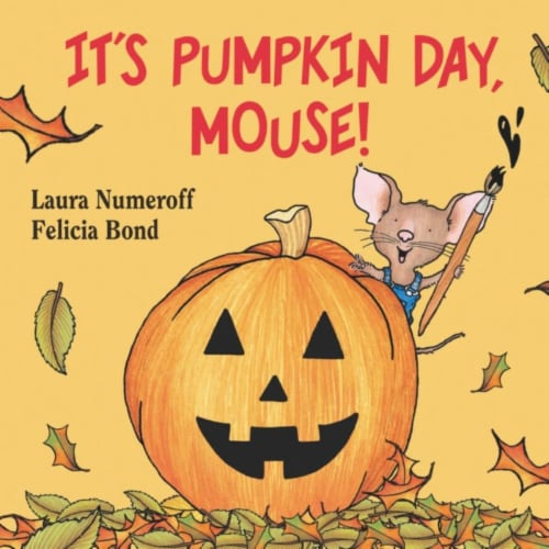 It's Pumpkin Day Mouse! by Laura Numeroff and Felicia Bond Perspective: front