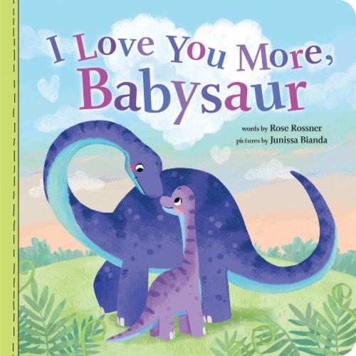 I Love You More Babysaur by Rose Rossner & Junissa Bianda Perspective: front