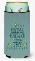Education is Expensive Teacher Tall Boy Beverage Insulator Hugger - Tall Boy