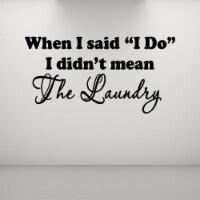 VWAQ When I Said I Do, I Didn't Mean The Laundry Wall Decal - 1