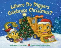 Where Do Diggers Celebrate Christmas by Brianna Caplan Sayres and Christian Slade