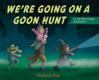 We're Going on a Goon Hunt by Michael Rex - 1 ct